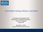 Is the Patient Having a Stroke or Just Dizzy? by Christopher Lewandowski