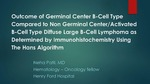 Outcome of Germinal Center B-Cell Type Compared to Non Germinal Center/Activated B-Cell Type Diffuse Large B-Cell Lymphoma as Determined by Immunohistochemistry Using The Hans Algorithm
