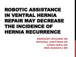 Robotic Assistance in Ventral Hernia Repair May Decrease the Incidence of Hernia Recurrence by Mitchell Goettman, Margaret Riccardi, Lucky Vang, Chadi Faraj, and Moe Dughayli