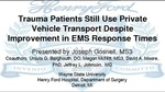 Trauma Patients Still Use Private Vehicle Transport Despite Improvement in EMS Response Times by Joseph Gosnell, Ursula Barghouth, Megan McNitt, David A Moore, and Jeffrey Johnson