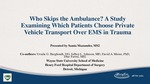 Who Skips the Ambulance? A Study Examining Which Patients Choose Private Vehicle Transport Over EMS in Trauma